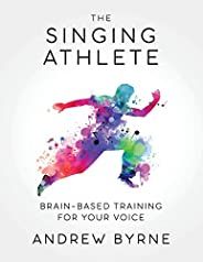 The Singing Athlete: Brain-based Training for Your Voice
