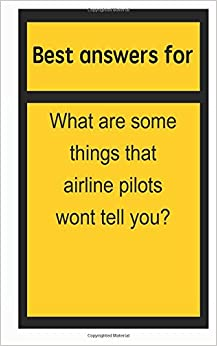 Best answers for What are some things that airline pilots wont tell you?
