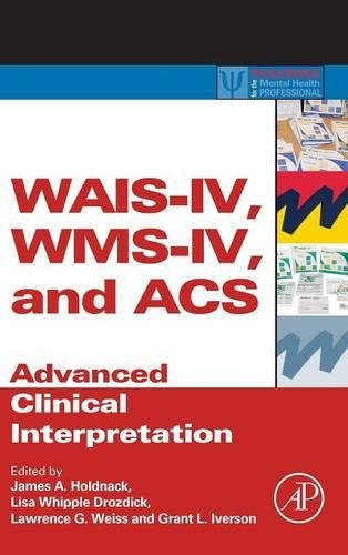 WAIS-IV, WMS-IV, and ACS: Advanced Clinical Interpretation (Practical Resources for the Mental Health Professional)