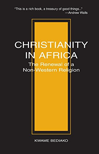 Christianity in Africa: The Renewal of Non-Western Religion (Studies in World Christianity)