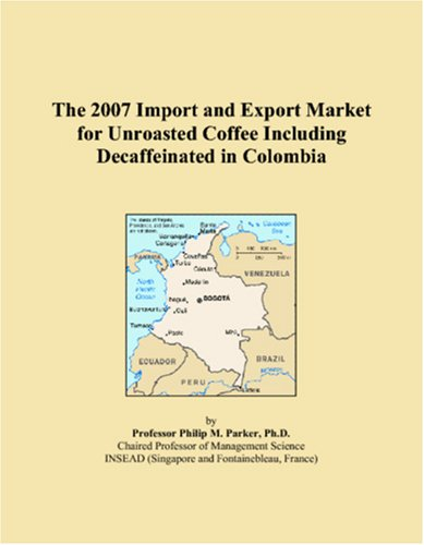 - The 2007 Import and Export Market for Unroasted Coffee Including Decaffeinated in Colombia