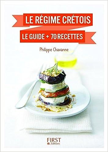 Régime crétois : Le guide + 70 recettes - Philippe CHAVANNE