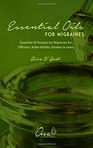 Essential Oils for Migraines: Essential Oil Recipes for Migraines for Diffusers, Roller Bottles, Inhalers & more.