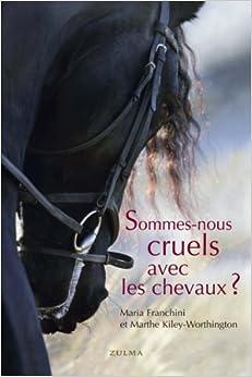 Sommes-nous cruels avec les chevaux ? : Comment instaurer un pacte juste avec lespèce équine