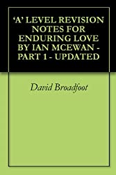 'A' LEVEL REVISION NOTES FOR ENDURING LOVE BY IAN MCEWAN - PART 1 - UPDATED