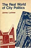 The Real World of City Politics, Lorimer, James, 0888620047