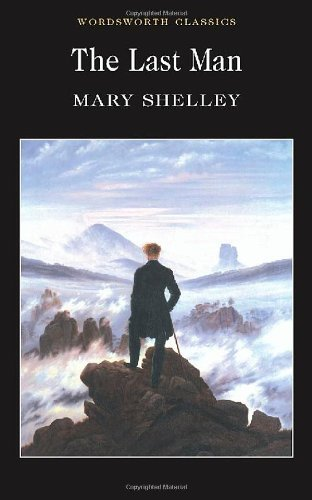 Read Online By Mary Wollstonecraft Shelley - The Last Man (Wordsworth Classics) (New edition) (10.2.2004) PDF