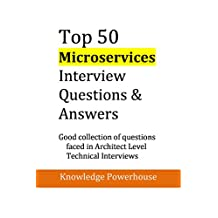 Top 50 Microservices Interview Questions & Answers: Good Collection of Questions Faced in Architect Level Technical Interviews (updated 2018 version)