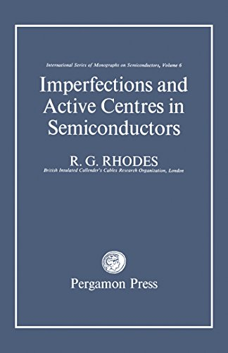 Imperfections and Active Centres in Semiconductors: International Series of Monographs on Semiconductors, Vol. 6