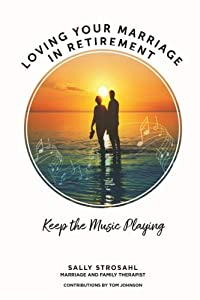 Loving Your Marriage in Retirement: Keep the Music Playing by In the Round Publishing