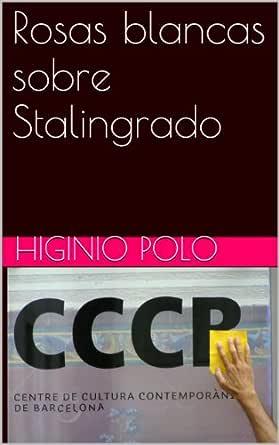 Rosas blancas sobre Stalingrado eBook: Polo, Higinio, Girós, Roser ...