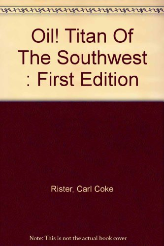 Oil! Titan Of The Southwest : First Edition