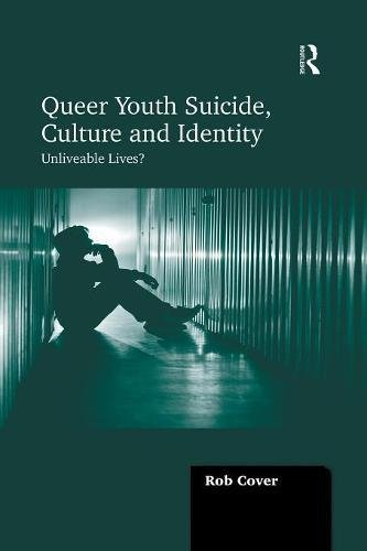 Queer Youth Suicide, Culture and Identity: Unliveable Lives? by Routledge