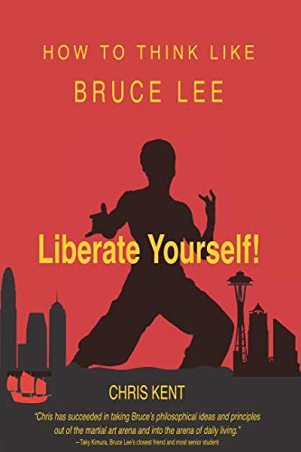 Liberate Yourself!: How To Think Like Bruce Lee