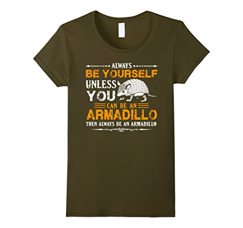 womens-armadillo-shirt-always-be-an-armadillo-tshirt-large-olive