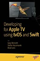 Developing for Apple TV using tvOS and Swift Front Cover