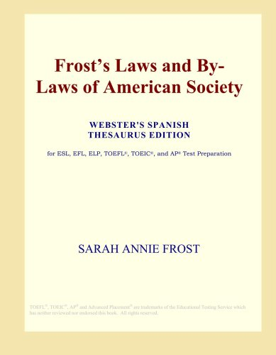 Read Online Frost's Laws and By-Laws of American Society (Webster's Spanish Thesaurus Edition) ebook
