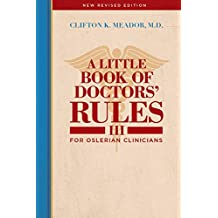 A Little Book of Doctors' Rules III. . . For Oslerian Clinicians.: New Revised Edition