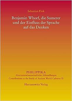 Book Benjamin Whorf, Die Sumerer Und Der Einfluss Der Sprache Auf Das Denken (Philippika) (German Edition) by Sebastian Fink (2015-09-18)