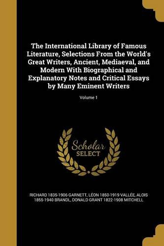 The International Library of Famous Literature, Selections from the World's Great Writers, Ancient, Mediaeval, and Modern with Biographical and ... Essays by Many Eminent Writers; Volume 1 ebook