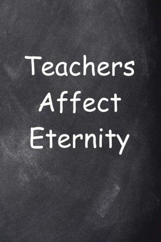 Teachers Affect Eternity Journal Chalkboard Design: (Notebook, Diary, Blank Book) (Teacher Inspiration Journals Notebooks Diaries)