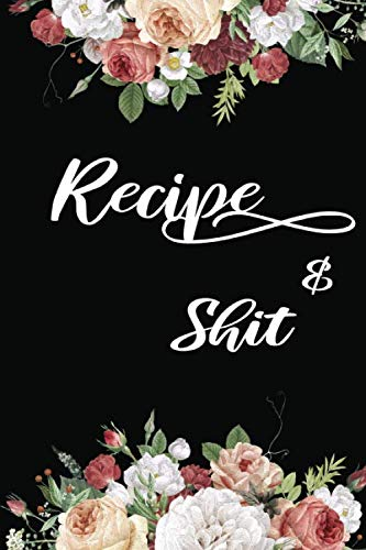 Recipes & Shit: Write In Your Own Favorite Recipe,Floral Design by Shamrock Logbook