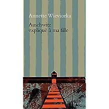 Auschwitz expliqué à ma fille (French Edition)