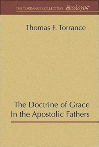 The Doctrine of Grace in the Apostolic Fathers: Thomas F