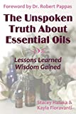 The Unspoken Truth About Essential Oils: Lessons Learned, Wisdom Gained
