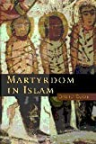 Martyrdom in Islam, David Cook, 0521615518