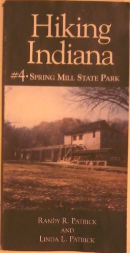 Spring Mill State Park: A hikers guide to the trails and other aspects of Spring Mill State Park (Hiking Indiana)