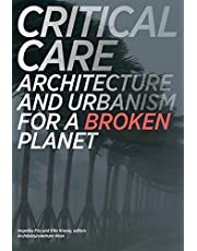 Critical Care: Architecture and Urbanism for a Broken Planet