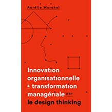 Innovation organisationnelle et transformation managériale par le design thinking (French Edition)
