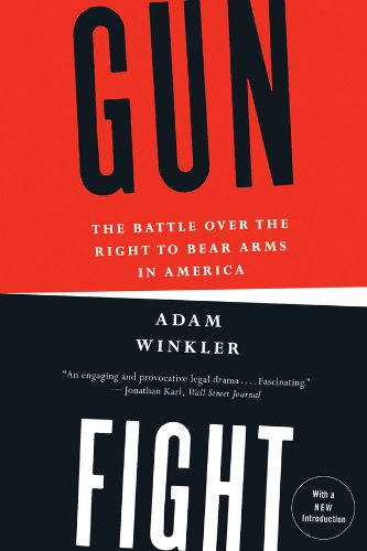 Gunfight: The Battle Over the Right to Bear Arms in America by Adam Winkler