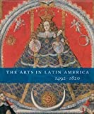 The Arts in Latin America, 1492-1820, Rishel, Joseph J. and Stratton, Suzanne L., 0876332505