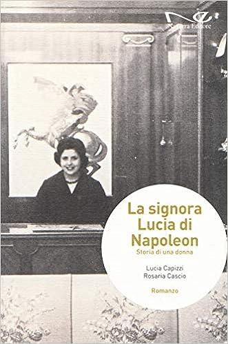 """Lucia Capizzi, Rosaria Cascio """"La signora Lucia di Napoleon. Storie di una donna"""" (Navarra editore)"""
