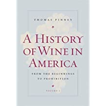 A History of Wine in America, Volume 1: From the Beginnings to Prohibition