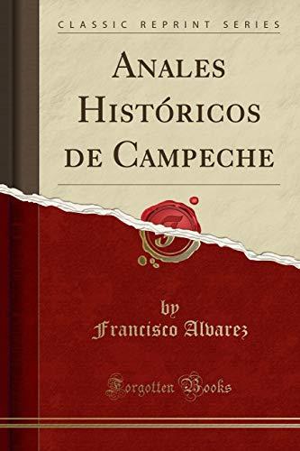 Anales Históricos de Campeche (Classic Reprint)  [Alvarez, Francisco] (Tapa Blanda)
