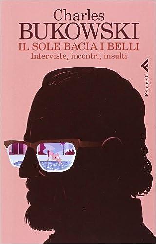 Descargar el libro isbn no Il Sole Bacia I Belli. Interviste, Incontri, Insulti