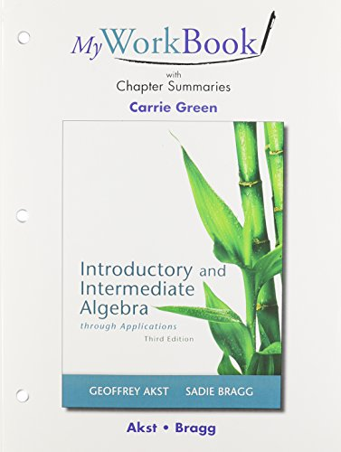 MyWorkBook with Chapter Summaries for Introductory and Intermediate Algebra through Applications
