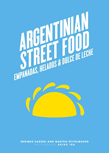 Argentinian Street Food: Empanadas, Helados & Dulce de Leche: Empanadas, Helados &