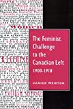 The Feminist Challenge to the Canadian Left, 1900-1918, Newton, Janice, 0773512624