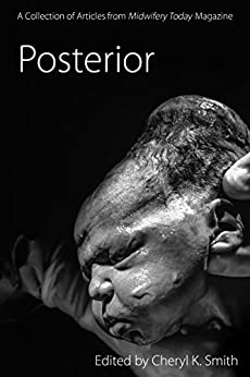 Posterior: A Collection of Articles from Midwifery Today Magazine by [Today, Midwifery]