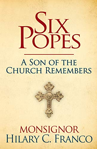 SIX POPES: A Son of the Church Remembers