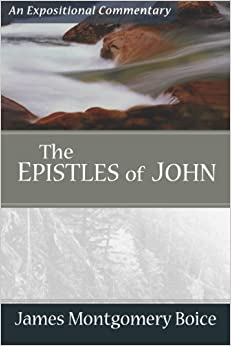 Epistles of John, The (Expositional Commentary) [Paperback] [2006] (Author) James Montgomery Boice