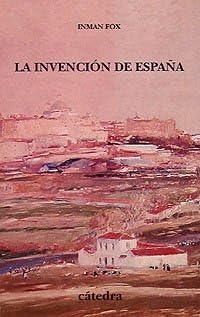 La invención de España: Nacionalismo liberal e identidad nacional ...