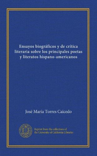 Ensayos biogrficos y de crtica literaria sobre los principales poetas y literatos hispano-americanos (v. 1) (Spanish Edition)
