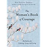 The Woman's Book of Courage: Meditations for Listening, Living, and Loving