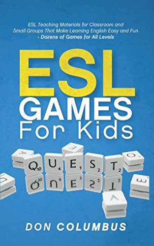 ESL Games for Kids: ESL Teaching Materials for Classroom and Small Groups That Make Learning English...