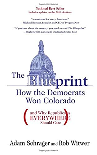 The blueprint how the democrats won colorado and why republicans the blueprint how the democrats won colorado and why republicans everywhere should care adam schrager rob witwer 9781936218004 amazon books malvernweather Gallery